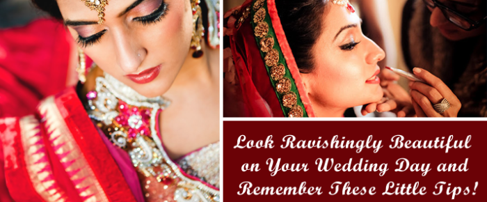 Look Ravishingly Beautiful on Your Wedding Day and Remember These Little Tips!