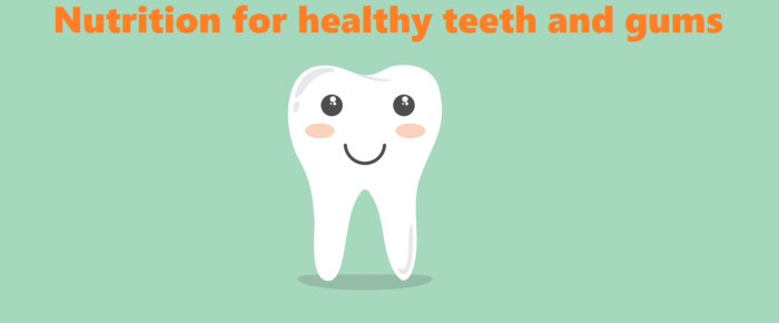 Nutrition For Healthy Teeth And Gums